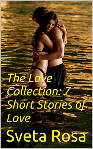The Love Collection: 7 Short Stories of Love