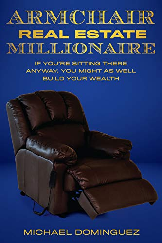 The Armchair Real Estate Millionaire: If You're Sitting There Anyway, You Might As Well Build Your Wealth